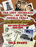 The Lost Journals of Nikola Tesla: Time Travel, Alternative Energy and the Secret of Nazi Flying Saucers