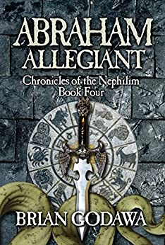 Abraham Allegiant (Chronicles of the Nephilim Book 4) by [Brian Godawa]