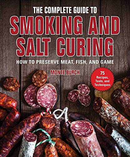 The Complete Guide to Smoking and Salt Curing: How to Preserve Meat, Fish, and Game by [Monte Burch]