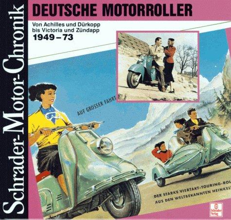 Deutsche Motorroller von Achilles und Dürkopp bis Victoria und Zündapp 1949 - 73. Eine Dokumentation