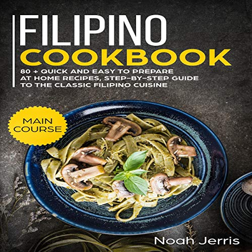 Filipino Cookbook: 80+ Quick and Easy to Prepare at Home Recipes, Step-by-Step Guide to the Classic Filipino Cuisine Titelbild