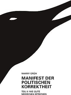 Manifest der politischen Korrektheit - Teil 2: Wie gute Menschen sprechen (German Edition)