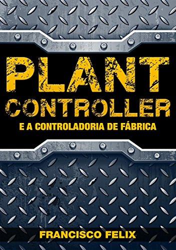 Plant Controller: e a Controladoria de Fábrica (Portuguese Edition)