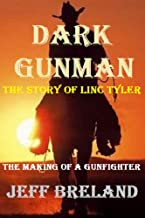 Dark Gunman: The Making of a Gunfighter: The Story of Linc Tyler: It's the speed of the gun, not the color of the skin: Western action and adventure.