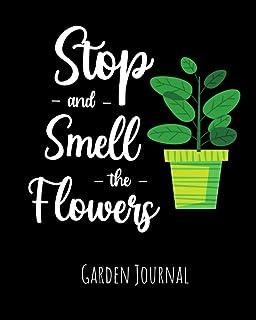 Stop And Smell The Flowers: Garden Journal, Planner & Gardener Organizer | Gifts For Gardening Lovers