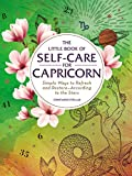 The Little Book of Self-Care for Capricorn: Simple Ways to Refresh and Restore―According to the Stars (Astrology Self-Care)