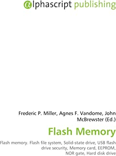Flash Memory: Flash memory. Flash file system, Solid-state drive, USB flash drive security, Memory card, EEPROM, NOR gate,  Hard disk drive