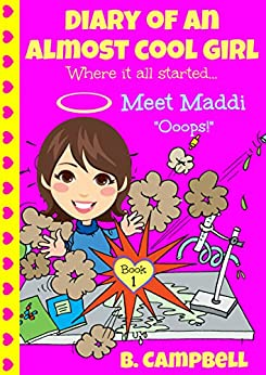 Diary of an Almost Cool Girl - Book 1: Meet Maddi - Ooops! by [B Campbell, Katrina Kahler]