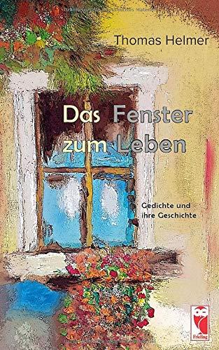 Das Fenster zum Leben: Gedichte und ihre Geschichte