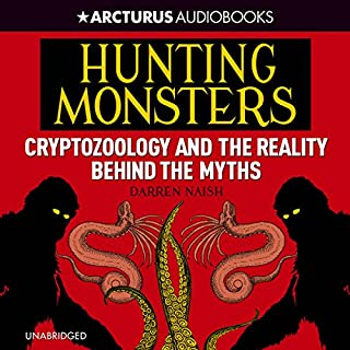 Hunting Monsters     Cryptozoology and the Reality Behind the Myths              By:                                                                                                                                 Darren Naish                               Narrated by:                                                                                                                                 Eric Meyers                      Length: 6 hrs and 38 mins     12 ratings     Overall 4.4