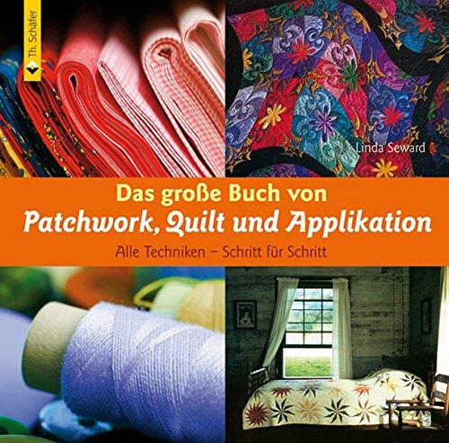 Das große Buch von Patchwork, Quilt und Applikation. Alle Techniken - Schritt für Schritt (Verlag Th. Schäfer)