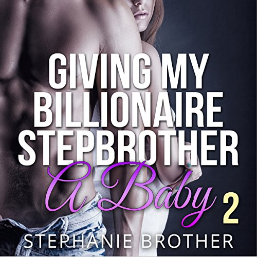 Giving My Billionaire Stepbrother a Baby 2 audiobook cover art