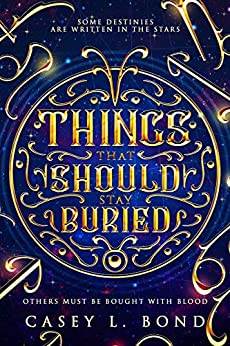 Things That Should Stay Buried by [Casey L.  Bond]