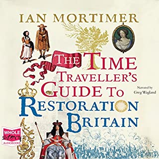 The Time Traveller's Guide to Restoration Britain                   De :                                                                                                                                 Ian Mortimer                               Lu par :                                                                                                                                 Greg Wagland                      Durée : 19 h et 15 min     Pas de notations     Global 0,0