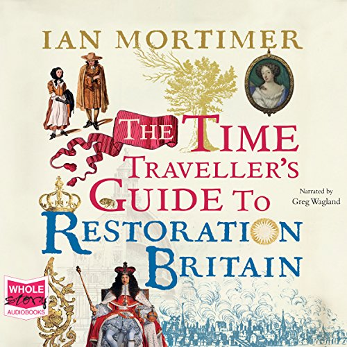 The Time Traveller's Guide to Restoration Britain cover art