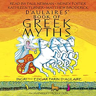 D'Aulaires' Book of Greek Myths                   By:                                                                                                                                 Ingri d'Aulaire,                                                                                        Edgar Parin d'Aulaire                               Narrated by:                                                                                                                                 Paul Newman,                                                                                        Sidney Poitier,                                                                                        Kathleen Turner,                   and others                 Length: 4 hrs and 14 mins     365 ratings     Overall 4.5