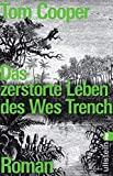 Das zerstörte Leben des Wes Trench: Roman