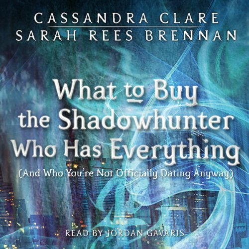 What to Buy the Shadowhunter Who Has Everything (And You're Not Officially Dating Anyway) audiobook cover art