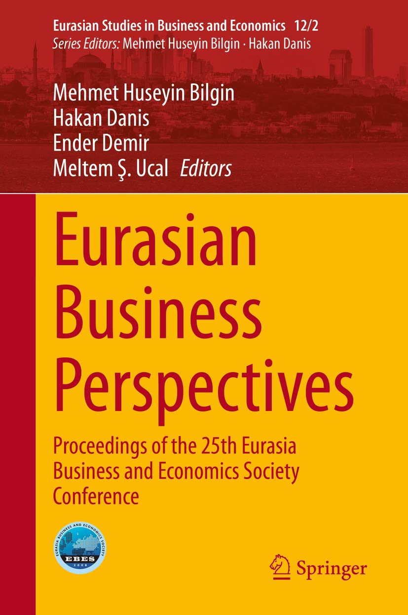 Eurasian Business Perspectives: Proceedings of the 25th Eurasia Business and Economics Society Conference (Eurasian Studies in Business and Economics)