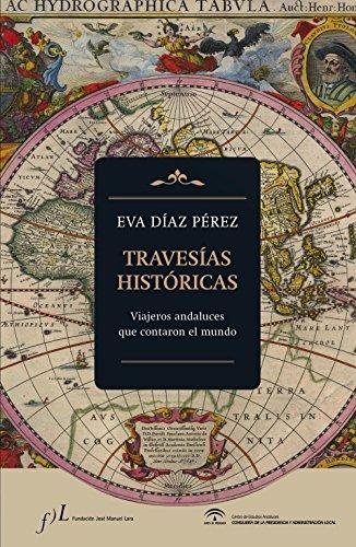 Travesías históricas: Viajeros andaluces que contaron el mundo (FUERA DE COLECCIÓN)