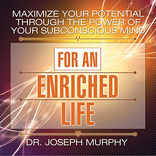 Maximize Your Potential Through the Power of Your Subconscious Mind for an Enriched Life audiobook cover art