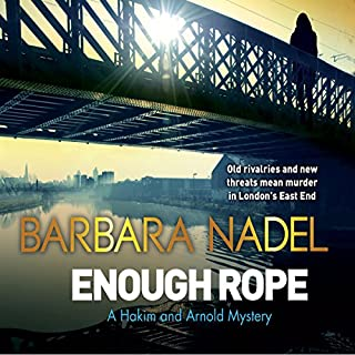 Enough Rope     Hakim and Arnold, Book 4              By:                                                                                                                                 Barbara Nadel                               Narrated by:                                                                                                                                 Paul Thornley                      Length: 10 hrs and 48 mins     39 ratings     Overall 4.5