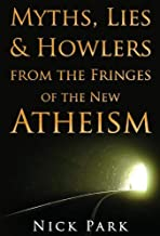 Myths, Lies and Howlers from the Fringes of the New Atheism