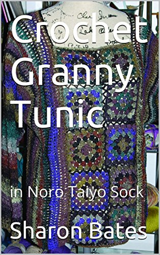 Crochet Granny Tunic: in Noro Taiyo Sock (English Edition)