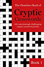 The Chambers Book of Cryptic Crosswords, Book 1: 100 Entertainingly challenging cryptic crossword puzzles