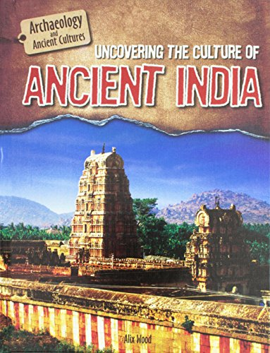 Uncovering the Culture of Ancient India (Archaeology and Ancient Cultures)