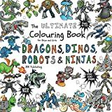 The Ultimate Colouring Book for Boys & Girls - Dragons Dinos Robots Ninjas: Fantasy for Children Ages 4 5 6 7 8 9 10 - big, squared format - over 100 ... & Colouring Books for Kids, Teens and Adults)