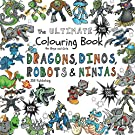 The Ultimate Colouring Book for Boys & Girls - Dragons Dinos Robots Ninjas: Fantasy for Children Ages 4 5 6 7 8 9 10 - big, squared format - over 100 ... Books for Children, Teens and Adults)