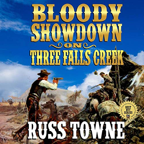 Bloody Showdown on Three Falls Creek: Eight Western Adventure Stories from Russ Towne audiobook cover art