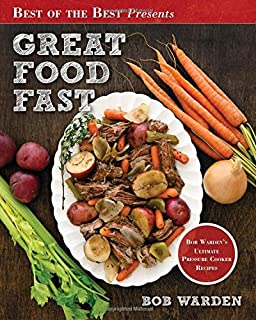 Great Food Fast : Bob Warden's Ultimate Pressure Cooker Recipes