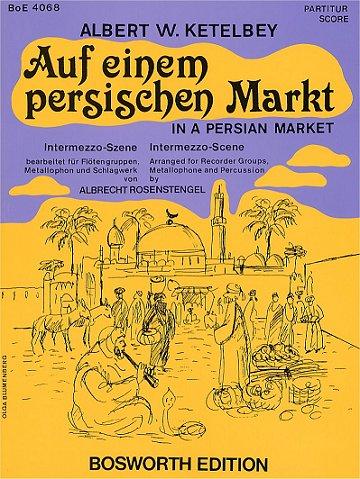 Auf Einem Persischen Markt -Intermezzo-Szene bearbeitet für Flötengruppen, Metallophon und Schlagwerk von A. Rosenstengel-: Sammelband, Stimme(n) für Blockflöte (Ensemble)