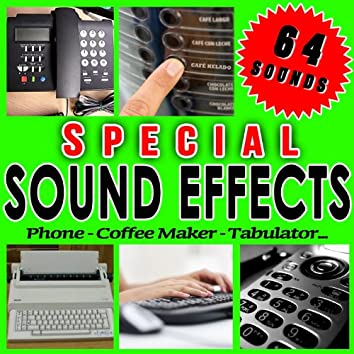Phone, Coffee Maker, Tabulator... Special Sound Effects.
