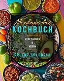 Mexikanisches Kochbuch : VEGETARISCH & VEGAN