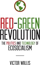 Red-Green Revolution: The Politics and Technology of Ecosocialism