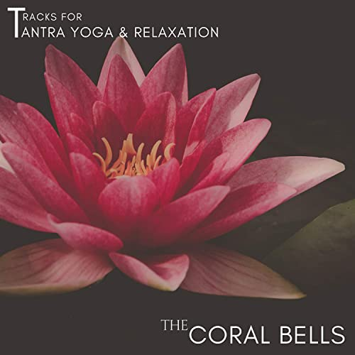 The Coral Bells - Tracks For Tantra Yoga & Relaxation by ...