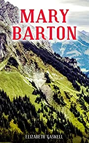 MARY BARTON: A Tale of Manchester Life, With Author's Biography