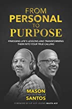 From Personal To Purpose: Finessing Life's Lessons and Transforming Them Into Your True Calling