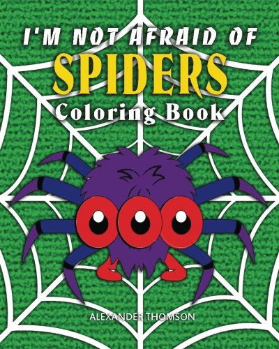 I'm Not Afraid Of SPIDERS Coloring Book: animal coloring books (Volume 3)