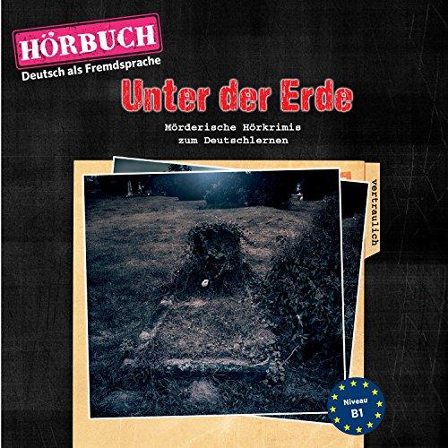 Unter der Erde. Mörderische Hörkrimis zum Deutschlernen audiobook cover art