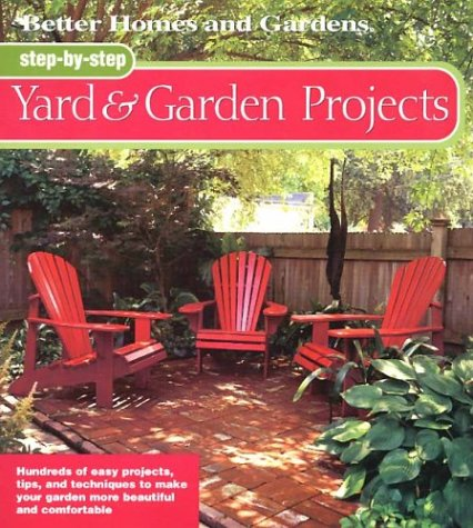 Yard and Garden Projects: Hundreds of Easy Projects, Tips and Techniques to...