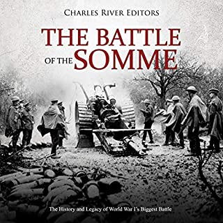 The Battle of the Somme     The History and Legacy of World War I's Biggest Battle              By:                                                                                                                                 Charles River Editors                               Narrated by:                                                                                                                                 Jim D Johnston                      Length: 2 hrs and 14 mins     Not rated yet     Overall 0.0