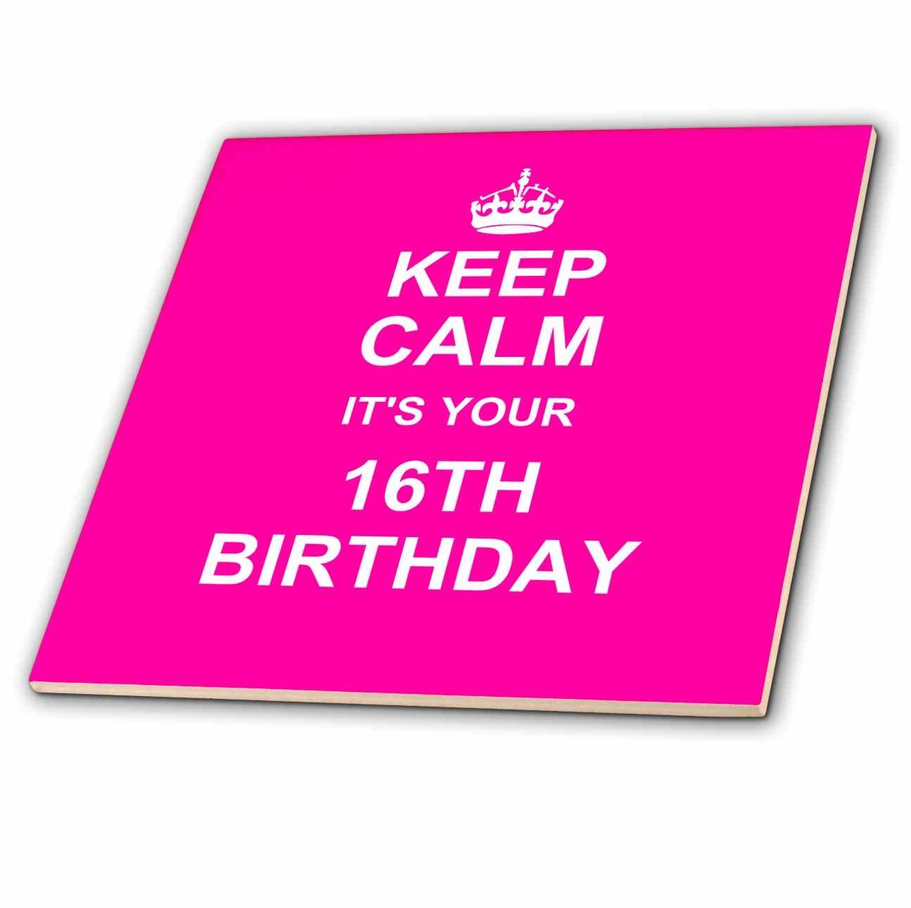 3dRose ct/_157649/_2 Keep Calm Its Your 16th Birthday Hot Pink Girly Girls Fun Stay Calm About Turning Sweet Sixteen Ceramic Tile 6-Inch