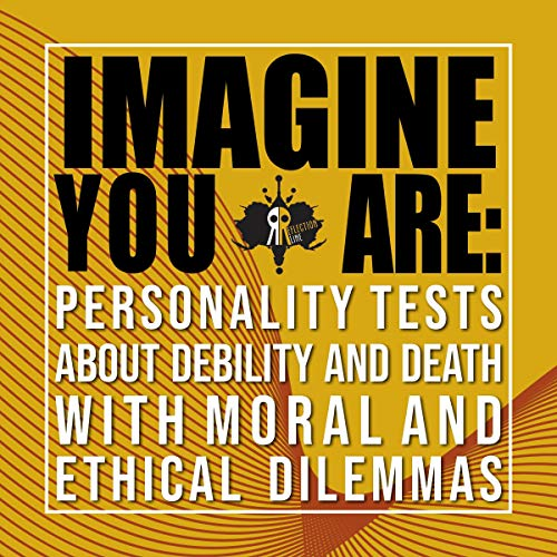 Imagine You Are: Personality Tests About Debility and Death with Moral and Ethical Dilemmas cover art