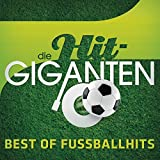 Die Hit Giganten - Best Of Fußballhits [Explicit]