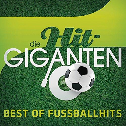 Die Hit Giganten - Best Of Fußballhits [Explicit]