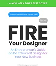 Fire Your Designer: An Entrepreneur's Guide on Do It Yourself Design (English Edition)